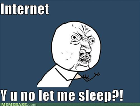 internet no sleep